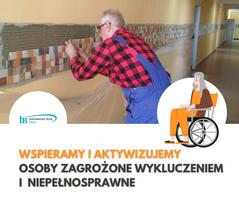 Miniatura Wspieramy  i aktywizujemy  osoby zagrożone  wykluczeniem  i  niepełnosprawne