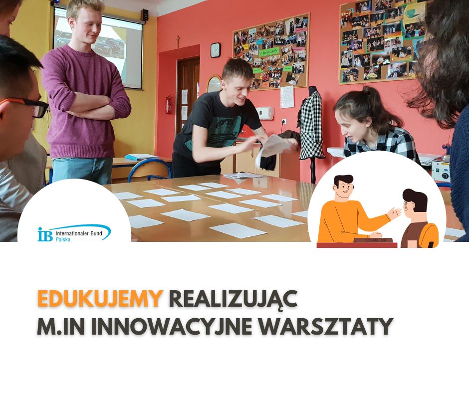 Edukujemy realizując m.in innowacyjne warsztaty