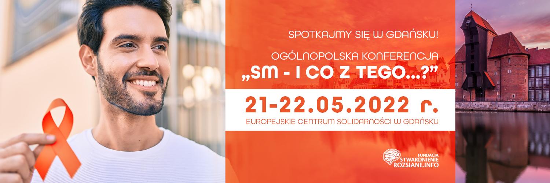 """Ogólnopolska konferencja """"SM - i co z tego...?"""", 21-22 maja 2022 r., Europejskie Centrum Solidarności w Gdańsku"""