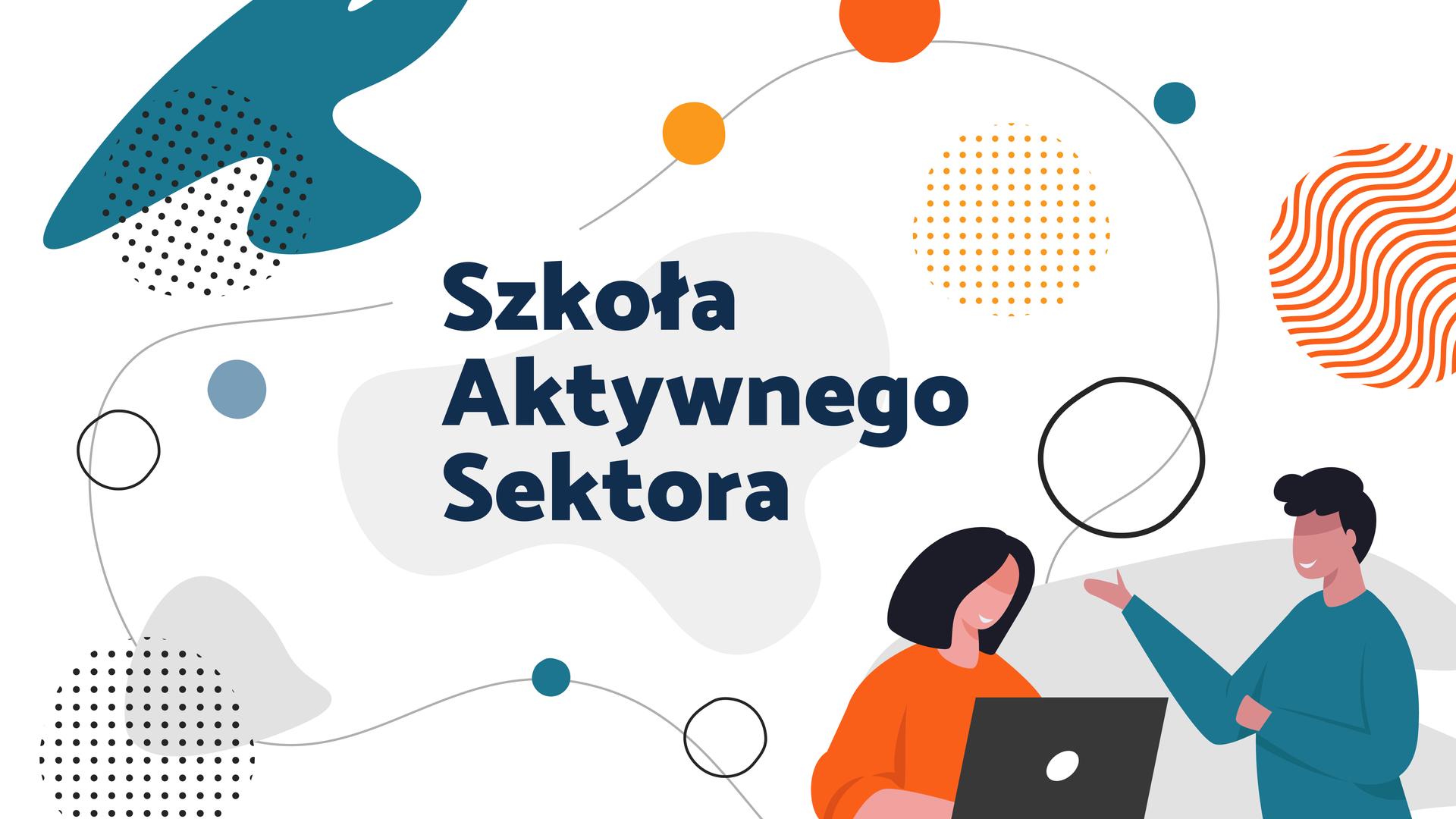 Szkoła Aktywnego Sektora. Program rozwoju organizacji i budowania sieci współpracy